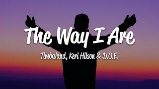 Timbaland - The Way I Are (Lyrics) ft. Keri Hilson, D.O.E.