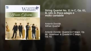 String Quartet No. 11 in C, Op. 61, B. 121: II. Poco adagio e molto cantabile