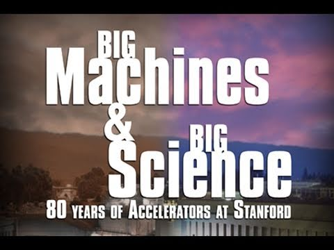 Public Lecture—Big Machines and Big Science: 80 Years of Accelerators at Stanford