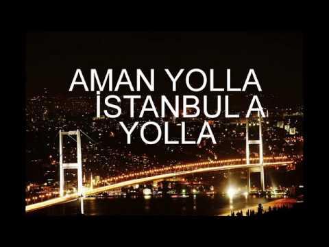 AMAN YOLLA İSTANBUL'A YOLLA