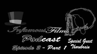 Infamous Films Podcast Episode 2- Part 1 (feat. ThornBrain)
