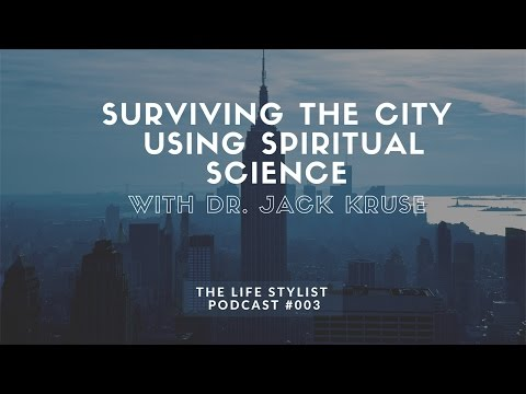 Dr. Jack Kruse: Surviving the City with Spiritual Science, The Life Stylist Podcast #3