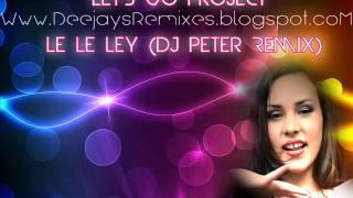 Let's Go Project - Le Le Ley (Dj Peter Remix)
