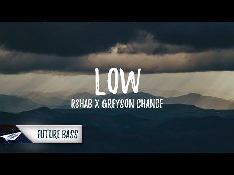 R3hab x Greyson Chance - Low
