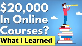 I spent $20,000 in make money online courses. here is what learned