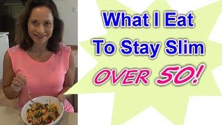 Keeping It Off:  What I Eat To Stay Slim ... Over 50!