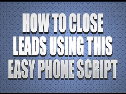 How To Close Leads Using This Easy Phone Script 2017