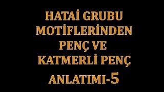 HATAİ GRUBU MOTİFLERİ ANLATIM-5 (Penç ve Katmerli Penç)