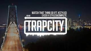 EXSSV & Styles&Complete - Watch That Thing Go (ft. Kstylis)