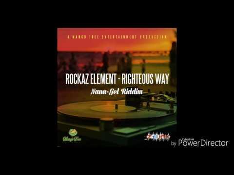 Rockaz Elements -Righteous Way (NaNa-Gel Riddim 2017) Produced By Mango Tree Ent.