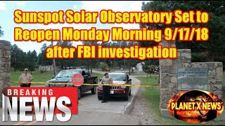 Sunspot Solar Observatory to reopen Monday morning 9/17/18 after FBI investigation
