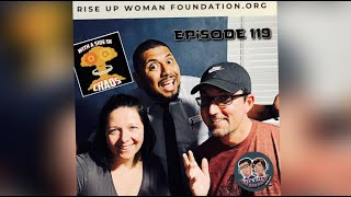 Episode 119: Rise Up Woman Foundation. Special Guest: Patricio Solano!