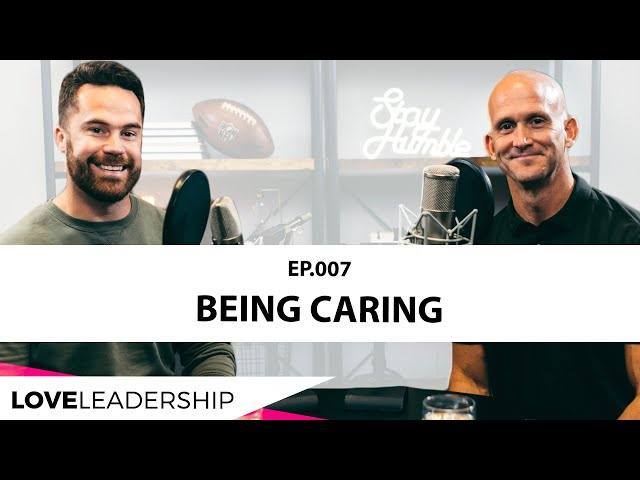 Being Caring | Love Leadership Podcast with Todd Doxzon and Mike O'Connell