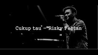 Video Cukup tau - Rizky Febian [ Lyric Video ] download MP3, 3GP, MP4, WEBM, AVI, FLV Maret 2018
