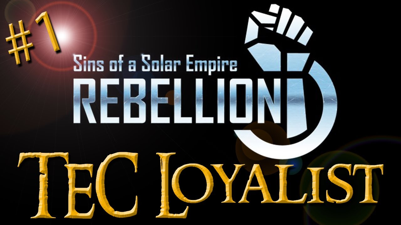 Sins of a solar empire rebellion tec loyalist part 1 youtube