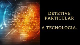 Detetive Particular - A Tecnologia.