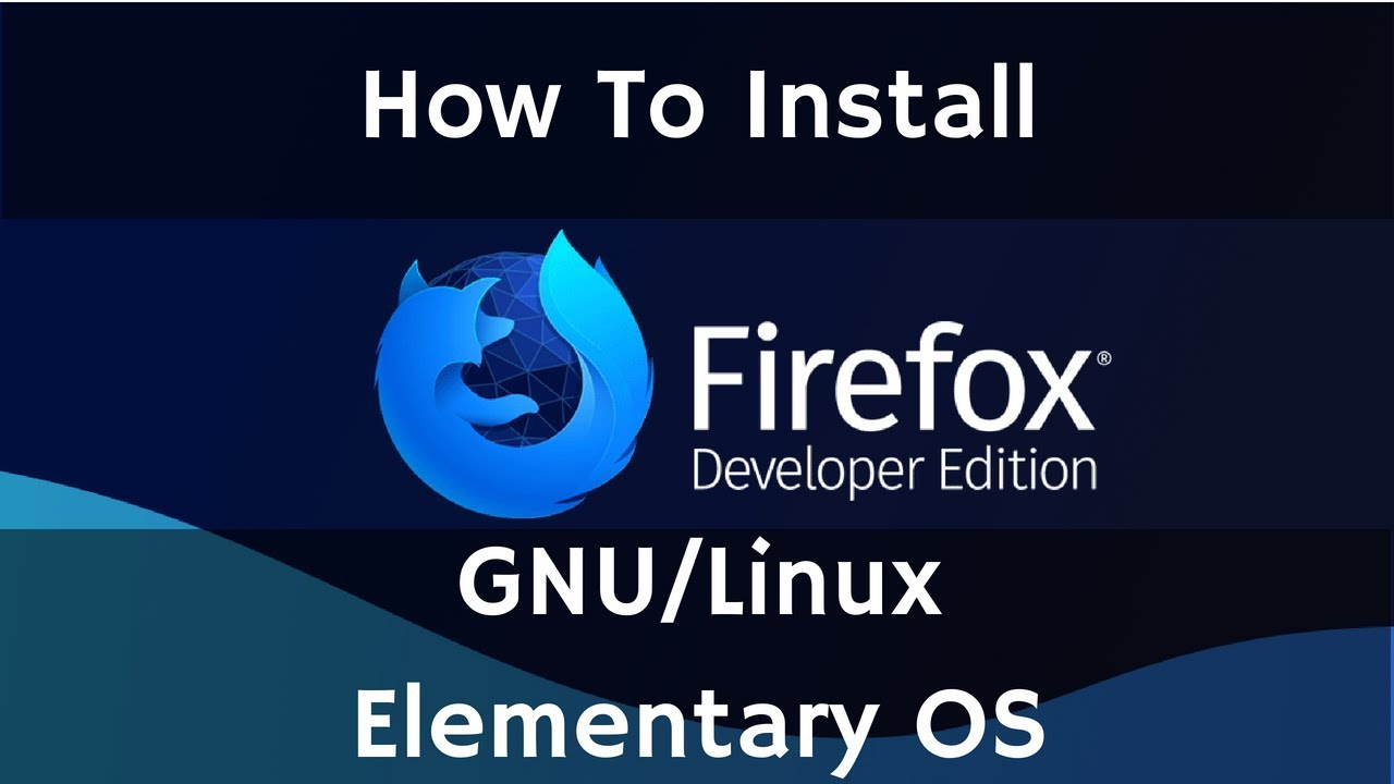 Install Firefox Developer Edition On GNU/Linux