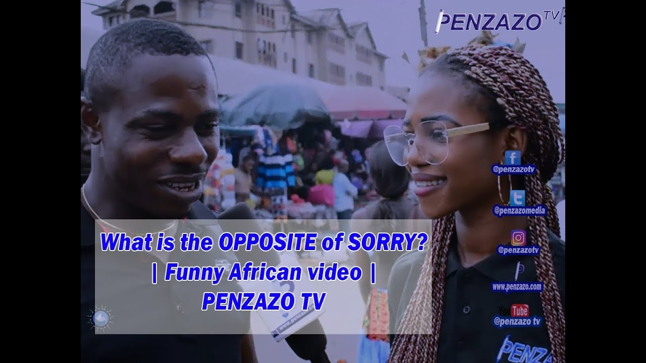 what is the OPPOSITE of SORRY? | Funny African video | Street interview |  Penzazo tv