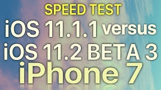 iPhone 7 : iOS 11.2 Beta 3 vs iOS 11.1.1 Speed Test with Benchmark Results Build 15C5107a