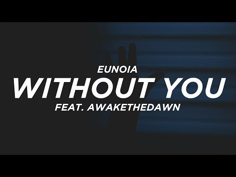 Eunoia - Without You (Lyrics) feat. AwaketheDawn