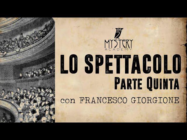 LO SPETTACOLO (parte quinta) con FRANCESCO GIORGIONE