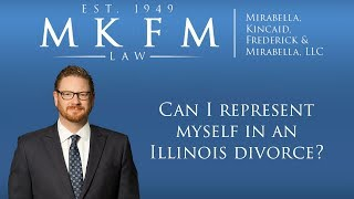 Mirabella, Kincaid, Frederick & Mirabella, LLC Video - Can I Represent Myself In an Illinois Divorce?