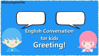 English conversation for kids: Greeting! (Daily)