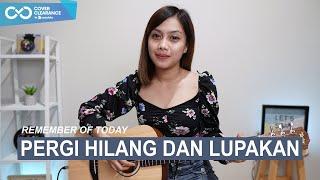PERGI HILANG DAN LUPAKAN - REMEMBER OF TODAY (COVER BY SASA TASIA)