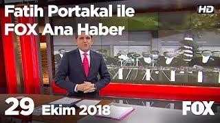 29 Ekim 2018 Fatih Portakal ile FOX Ana Haber