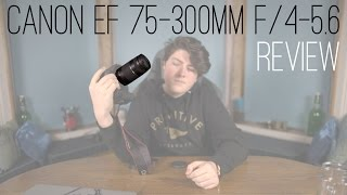 Canon EF 75-300mm f/4-5.6 III - Lens Review (with Samples)