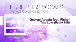 George Acosta feat. Fisher - True Love (Radio Edit) [Pure Bliss Vocals Trance Classics Edition]