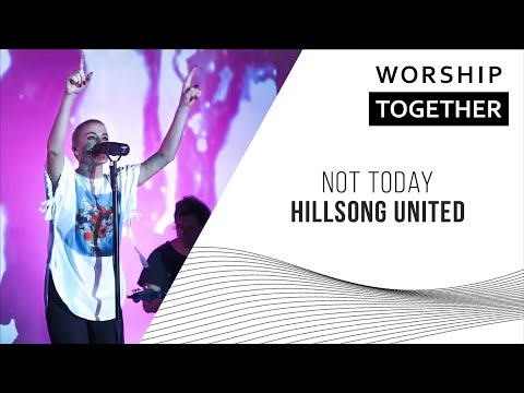 Not Today // Hillsong United // New Song Cafe