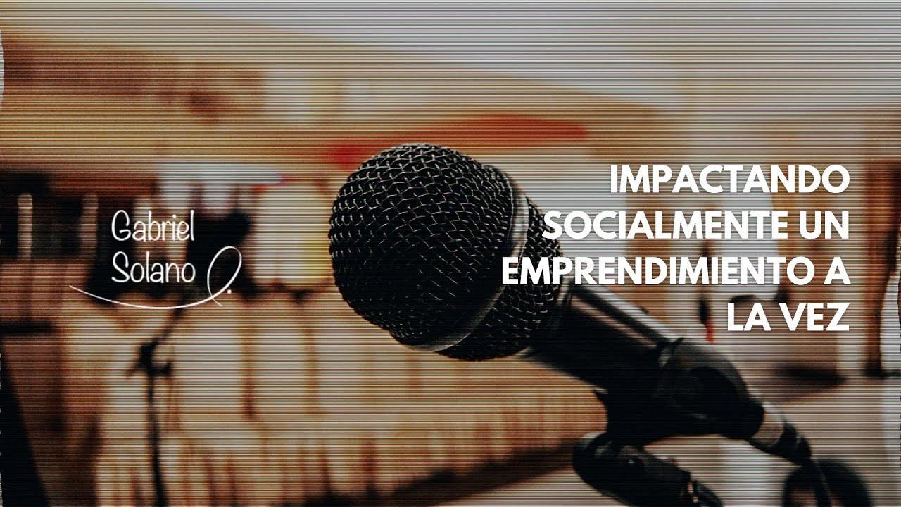 Impactando Socialmente Un Emprendimiento a La Vez