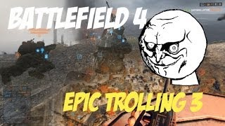 Battlefield 4 - Epic Trolling 3 (Campers Just Don't Learn )