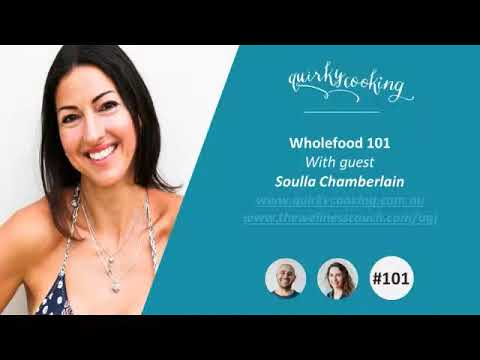 Wholefoods 101 with Soulla Chamberlain - A Quirky Journey Podcast #101