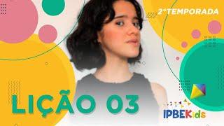 LIÇÃO 03 - UM CARDÁPIO ESPECIAL | IPBEKIDS \ TIA NICOLY