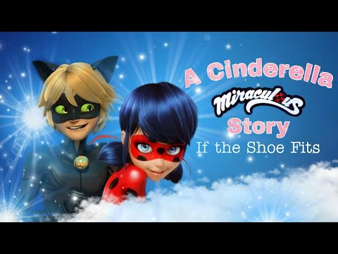 A Cinderella Miraculous Story: If The Shoe Fits || Trailer Style