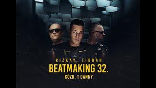 Rizkay, Tibbah - Beatmaking 32. (közr. T. Danny)