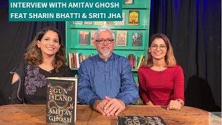 Interview with Amitav Ghosh feat Sharin Bhatti & Sriti Jha