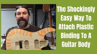 The Shockingly Easy Way To Attach Plastic Binding To A Guitar Body