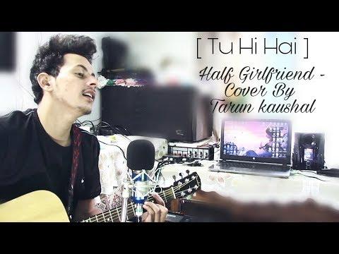 Tu Hi Hai | Half Girlfriend | Arjun Kapoor & Shraddha Kapoor | Rahul Mishra | Cover By Tarun Kaushal