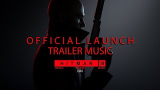 HITMAN 3 - Official Launch Trailer Music Song (FULL Extended Version) - Main Theme Song