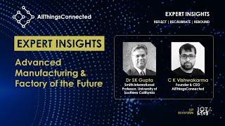 Advanced Manufacturing & Factory of the Future | Dr SK Gupta | C K Vishwakarma