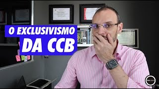 O EXCLUSIVISMO DA CCB