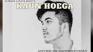 KAUN HOYEGA   BPRAAK & DIVYA BHATT  cover by dawrapunay #shorts