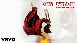 ON FYAH - Samuel Medas [Official Audio]