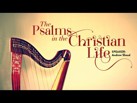 The Psalms in the Christian Life - Andrew Shead