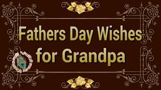 Happy Father's Day 2017,Fathers Day Wishes for Grandpa,Quotes,Images,Greetings,WhatsApp Video