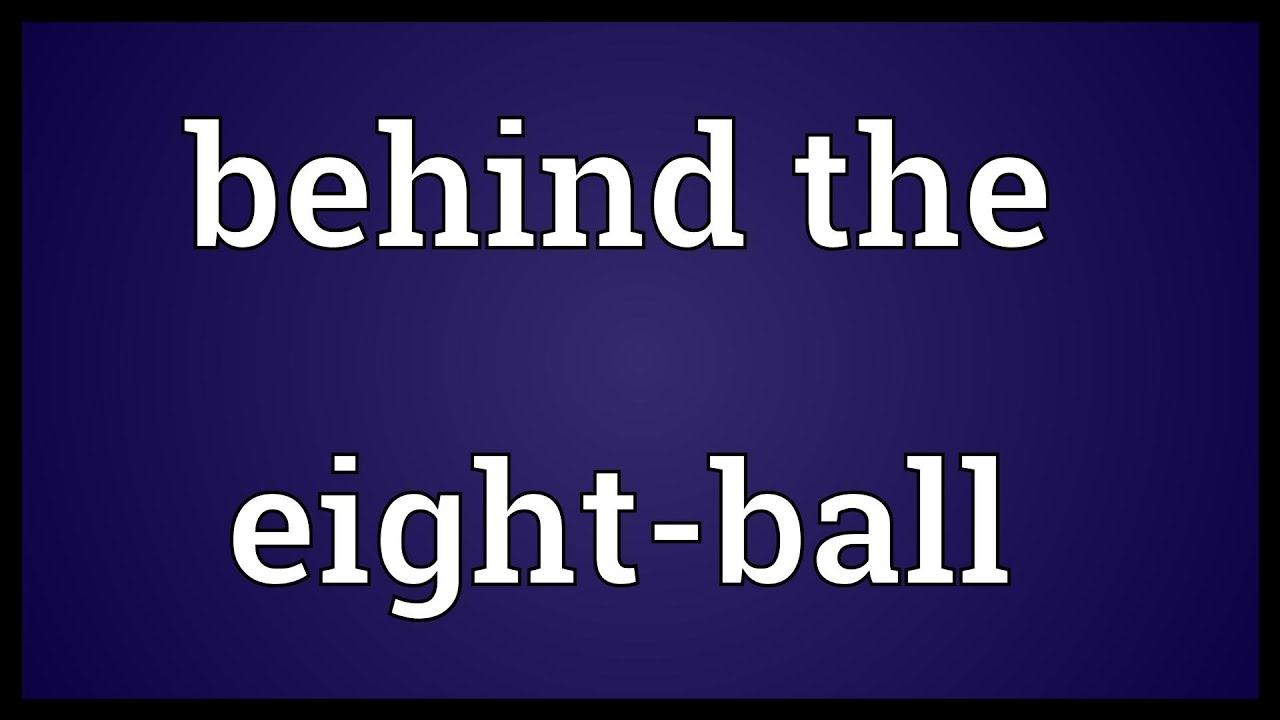 Behind The Eight Ball Meaning Youtube