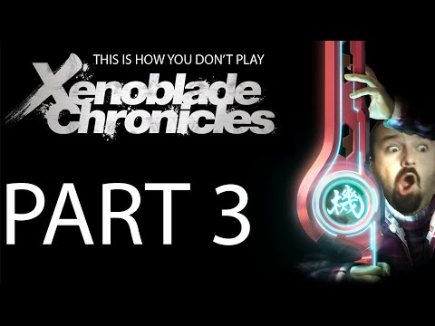 (3) This is How You Don't Play Xenoblade Chronicles Part 3 (of 4)
